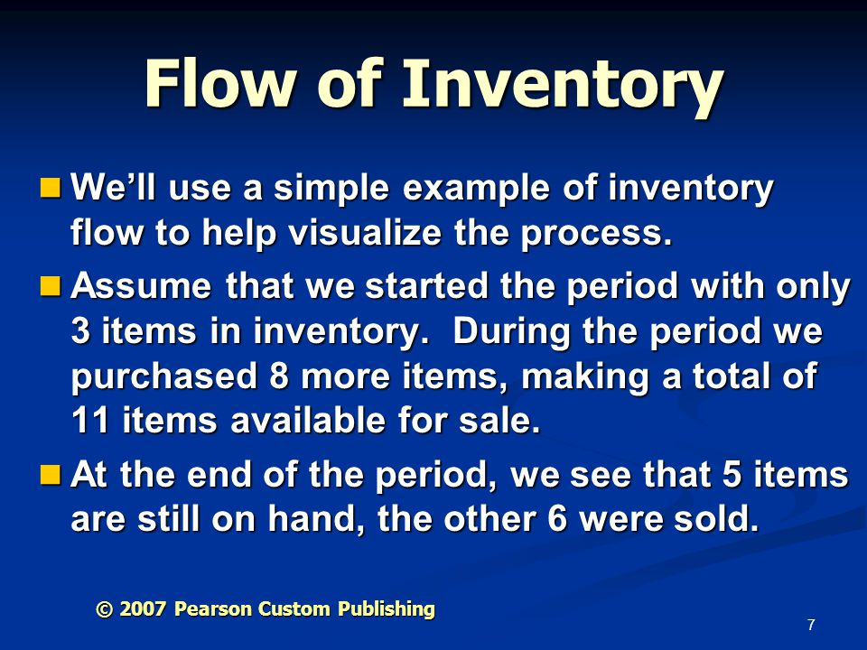 7 Flow of Inventory Well use a simple example of inventory flow to help visualize the process. Well use a simple example of inventory flow to help vis
