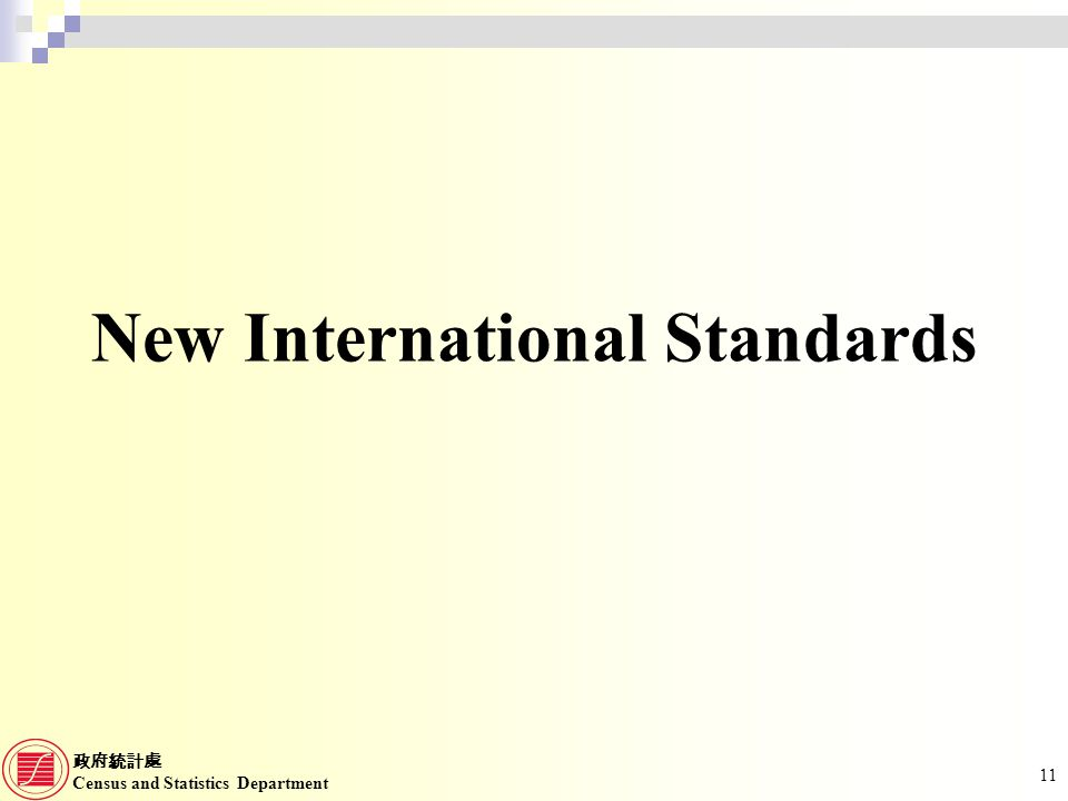 Census and Statistics Department 11 New International Standards