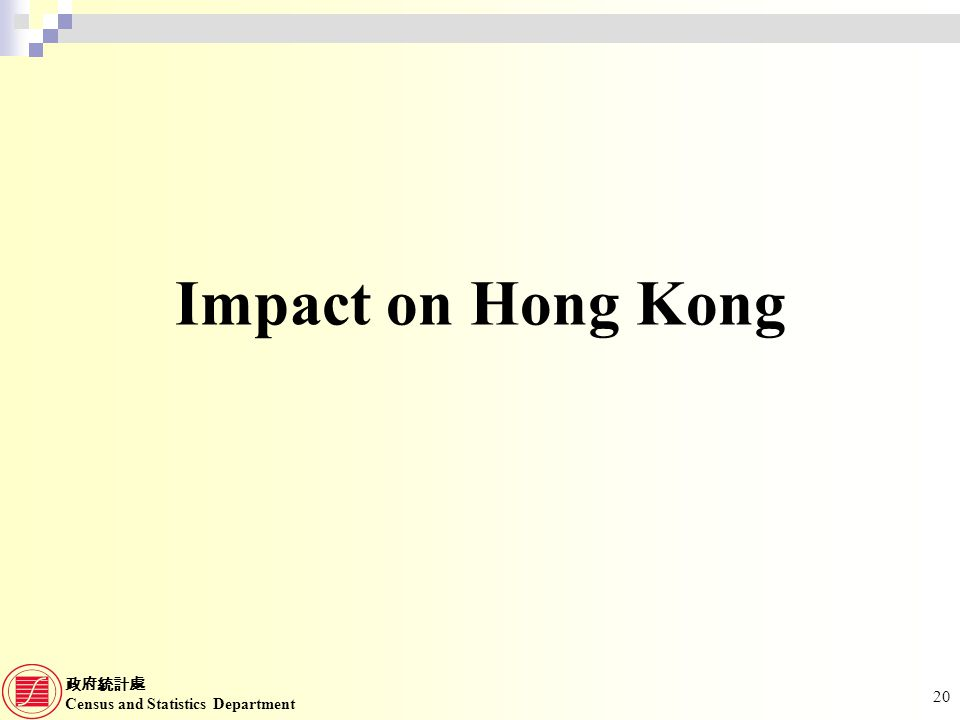 Census and Statistics Department 20 Impact on Hong Kong