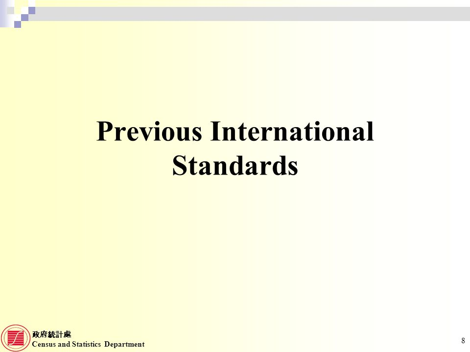 Census and Statistics Department 8 Previous International Standards