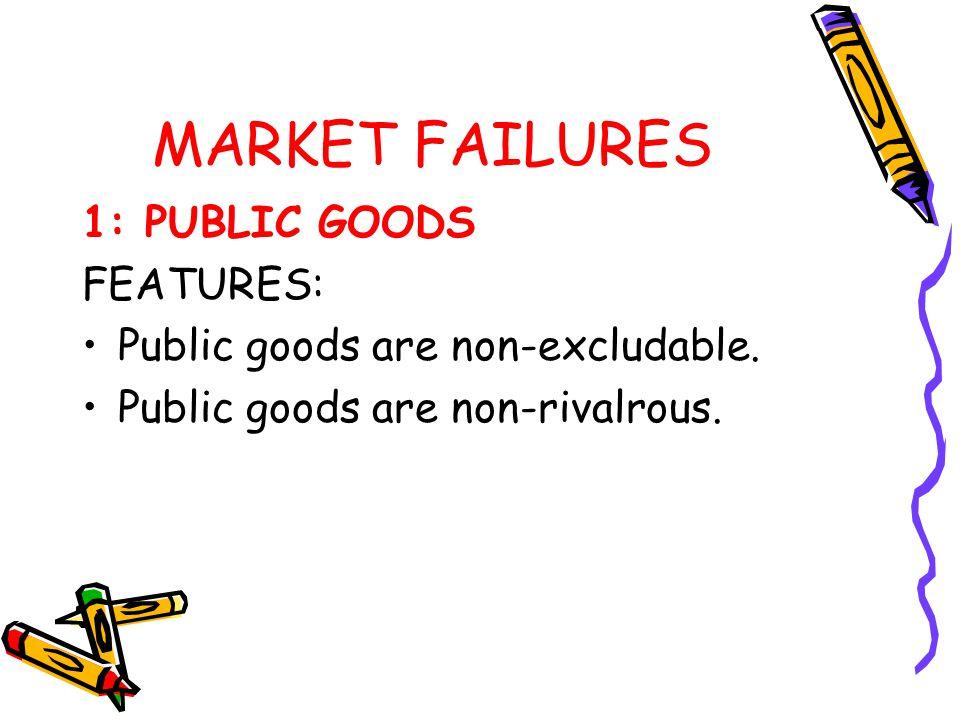 MARKET FAILURES 1: PUBLIC GOODS Public goods are non-excludable.