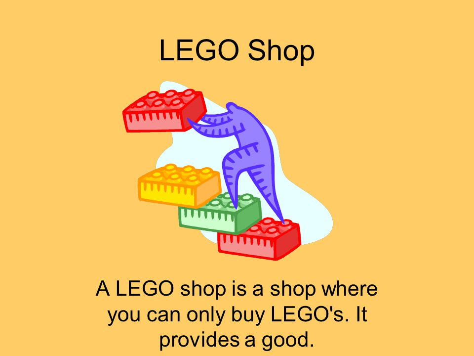 LEGO Shop A LEGO shop is a shop where you can only buy LEGO's. It provides a good.