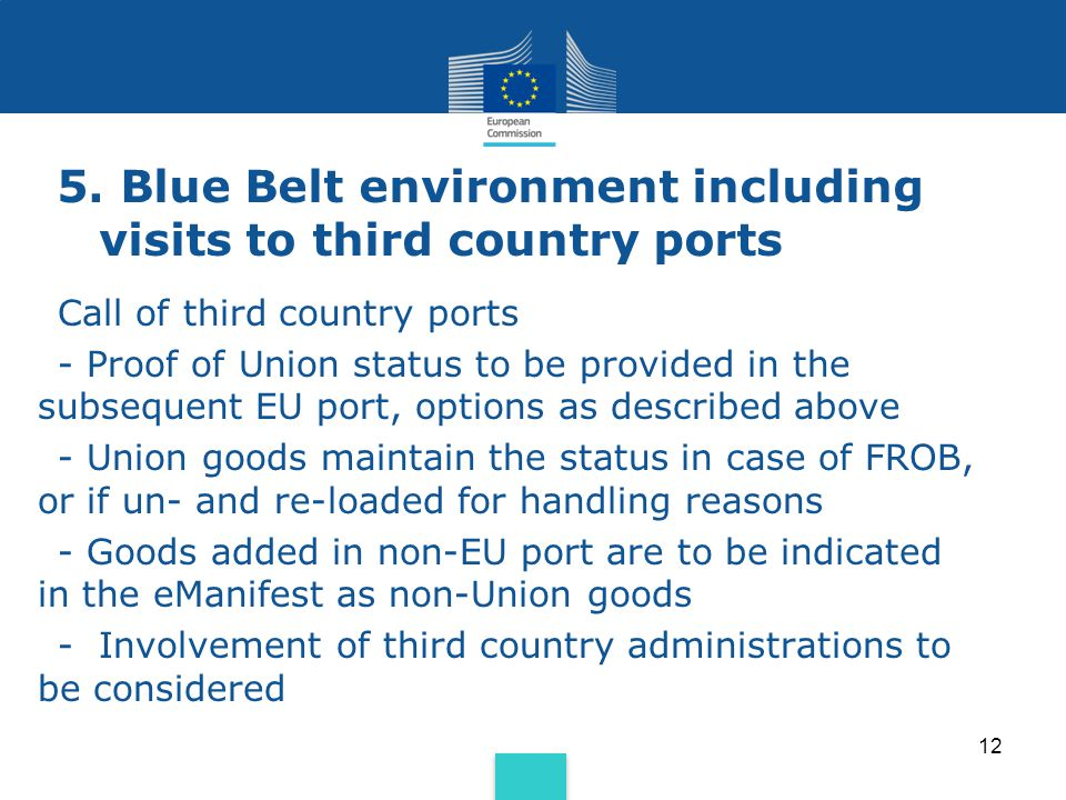 5. Blue Belt environment including visits to third country ports 12 Call of third country ports - Proof of Union status to be provided in the subseque