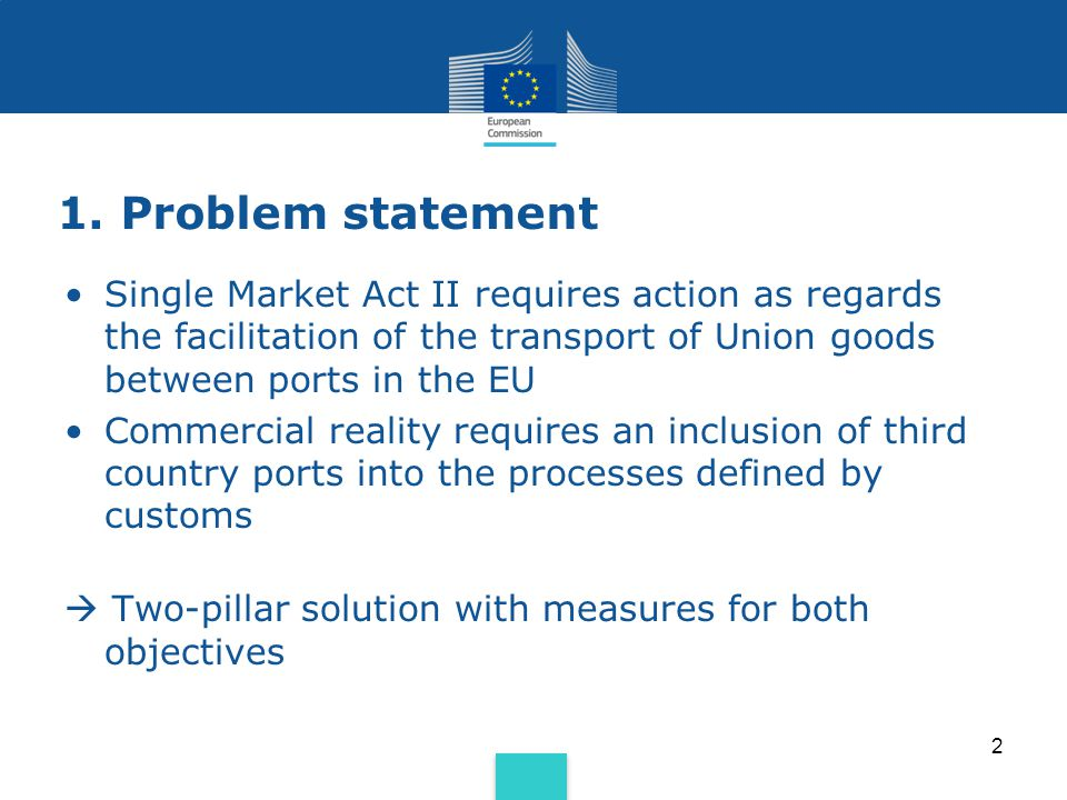 1. Problem statement Single Market Act II requires action as regards the facilitation of the transport of Union goods between ports in the EU Commerci