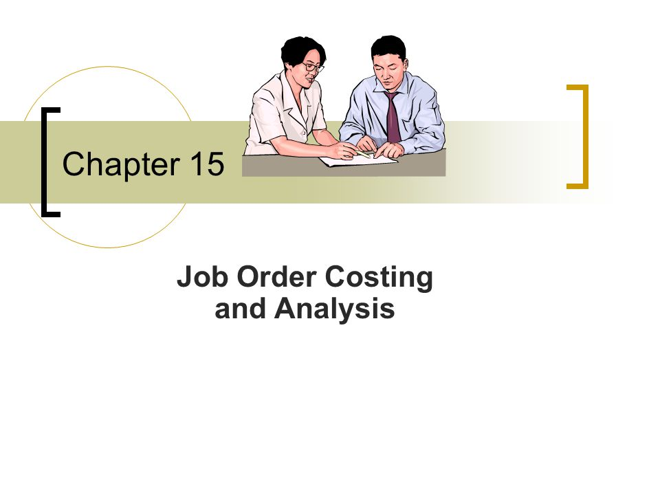 Chapter 15 Job Order Costing and Analysis