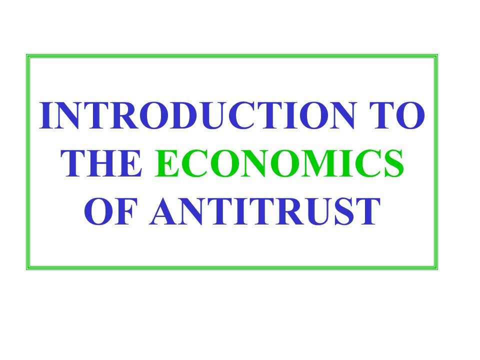 INTRODUCTION TO THE ECONOMICS OF ANTITRUST