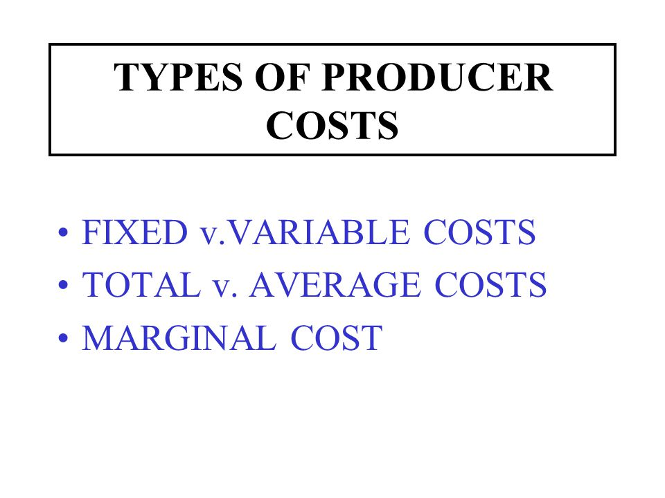 FIXED v. VARIABLE COSTS FIXED COSTS: DO NOT VARY IN SHORT RUN VARIABLE COSTS
