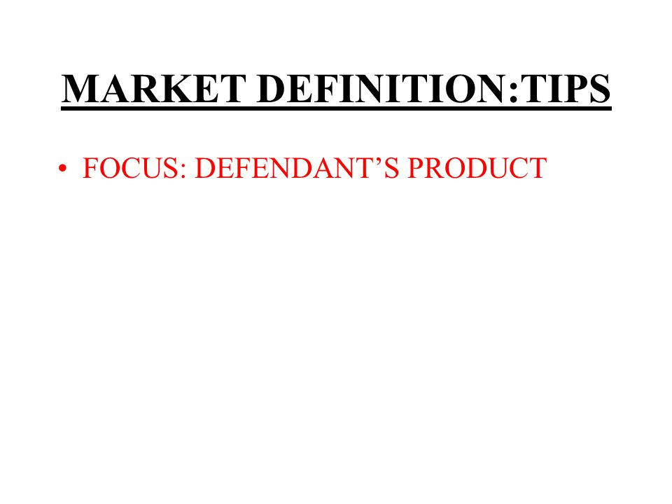 MARKET DEFINITION:TIPS FOCUS: DEFENDANTS PRODUCT ADD OTHERS NECESSARY TO GET MARKET POWER