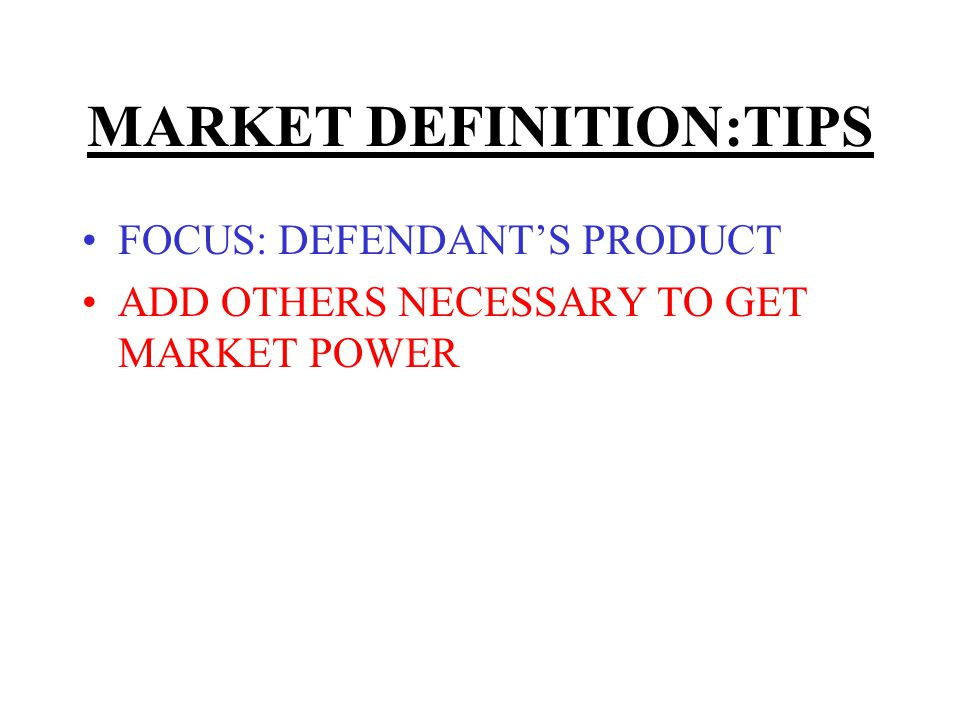 MARKET DEFINITION:TIPS FOCUS: DEFENDANTS PRODUCT ADD OTHERS NECESSARY TO GET MARKET POWER PRODUCT & GEOGRAPHIC MARKETS