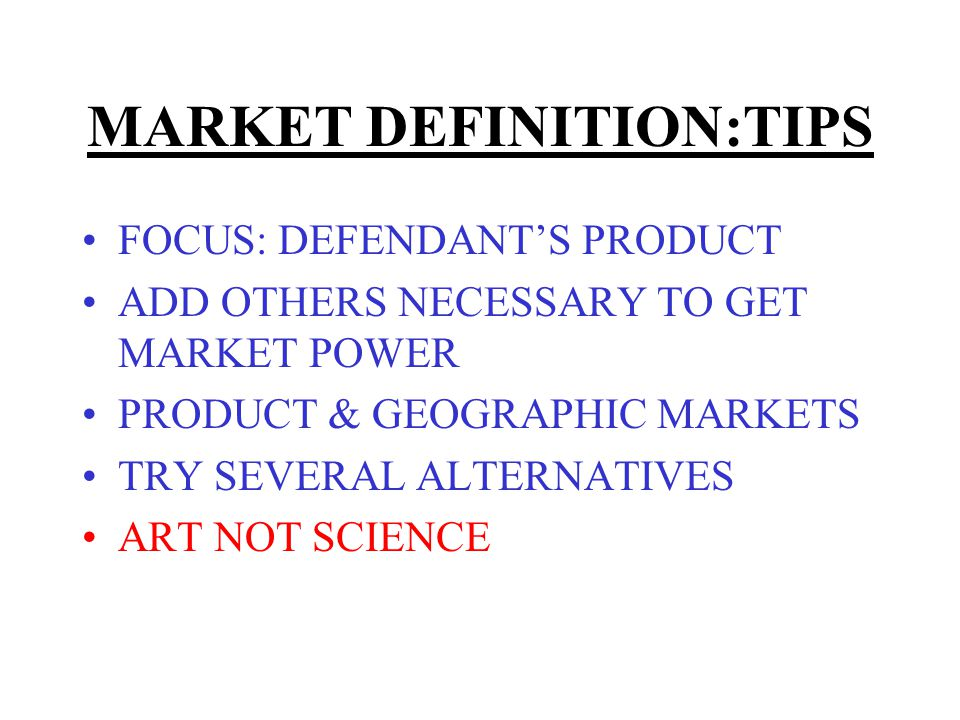 MARKET DEFINITION:TIPS FOCUS: DEFENDANTS PRODUCT ADD OTHERS NECESSARY TO GET MARKET POWER PRODUCT & GEOGRAPHIC MARKETS TRY SEVERAL ALTERNATIVES ART NO