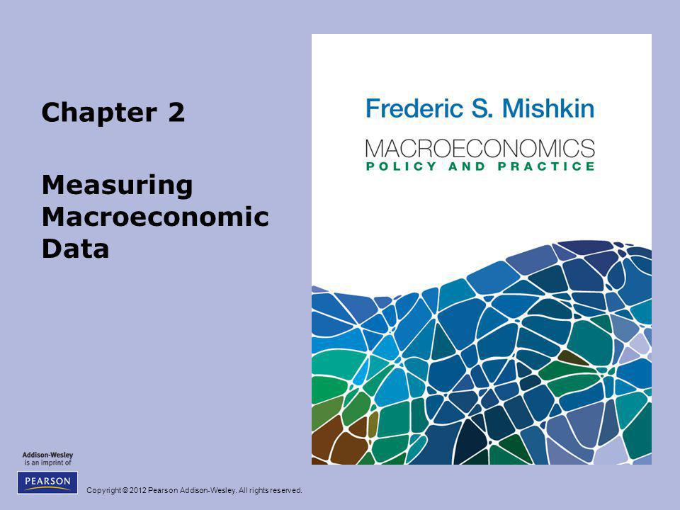Copyright © 2012 Pearson Addison-Wesley. All rights reserved. Chapter 2 Measuring Macroeconomic Data
