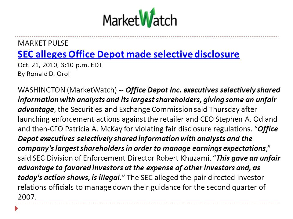 MARKET PULSE SEC alleges Office Depot made selective disclosure Oct. 21, 2010, 3:10 p.m. EDT By Ronald D. Orol WASHINGTON (MarketWatch) -- Office Depo