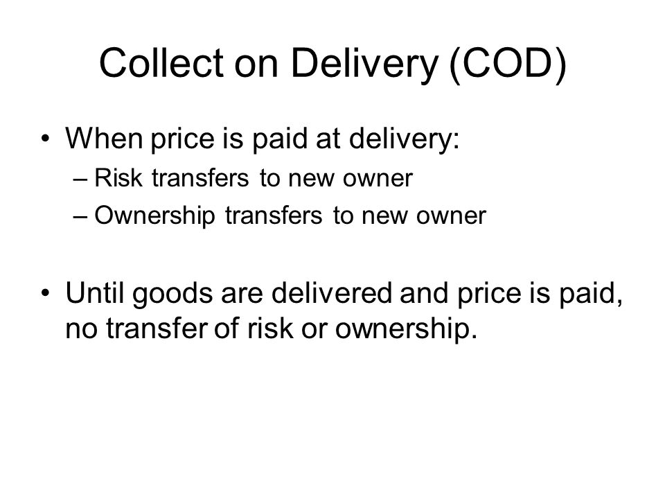 COD - Collect on Delivery Goods are shipped to buyer Carrier collects price and transportation charges upon delivery Carrier is the transportation company Carrier transmits the funds to the seller Can you name examples of carriers.