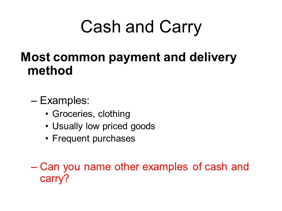 Cash and Carry Sale where the buyer pays for the goods and takes ownership of the goods upon payment.