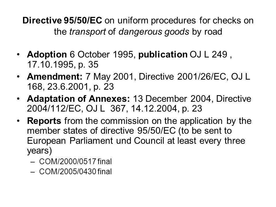 Directive 95/50/EC on uniform procedures for checks on the transport of dangerous goods by road Adoption 6 October 1995, publication OJ L 249, 17.10.1