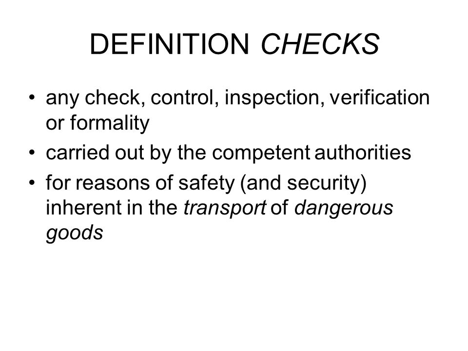 DEFINITION CHECKS any check, control, inspection, verification or formality carried out by the competent authorities for reasons of safety (and securi
