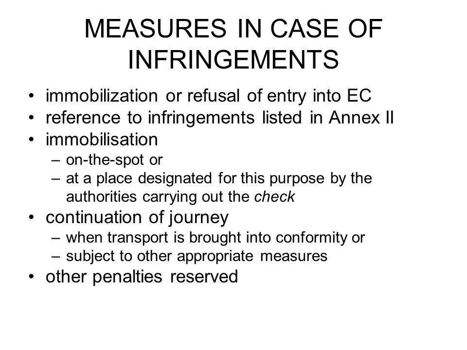 MEASURES IN CASE OF INFRINGEMENTS immobilization or refusal of entry into EC reference to infringements listed in Annex II immobilisation –on-the-spot