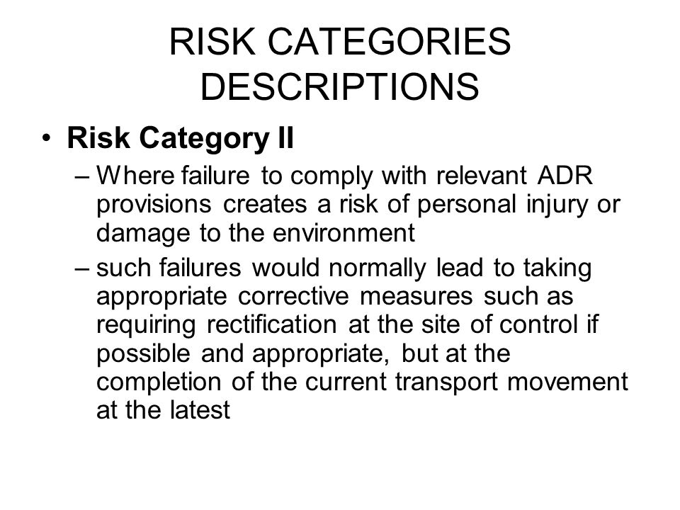 RISK CATEGORIES DESCRIPTIONS Risk Category II –Where failure to comply with relevant ADR provisions creates a risk of personal injury or damage to the