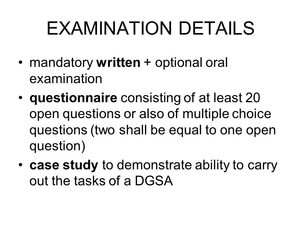 EXAMINATION DETAILS mandatory written + optional oral examination questionnaire consisting of at least 20 open questions or also of multiple choice qu
