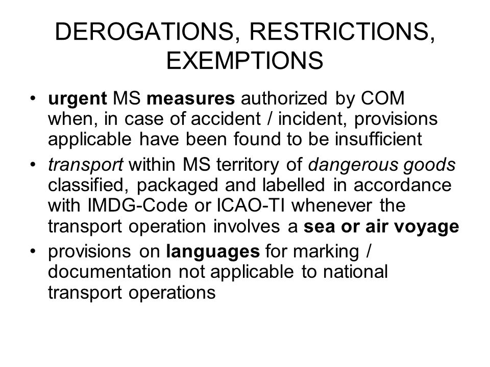 DEROGATIONS, RESTRICTIONS, EXEMPTIONS urgent MS measures authorized by COM when, in case of accident / incident, provisions applicable have been found