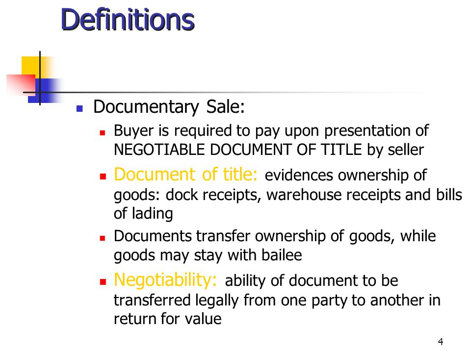 4 Definitions Documentary Sale: Buyer is required to pay upon presentation of NEGOTIABLE DOCUMENT OF TITLE by seller Document of title: evidences owne
