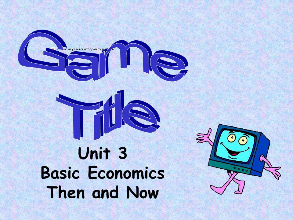 Unit 3 Basic Economics Then and Now
