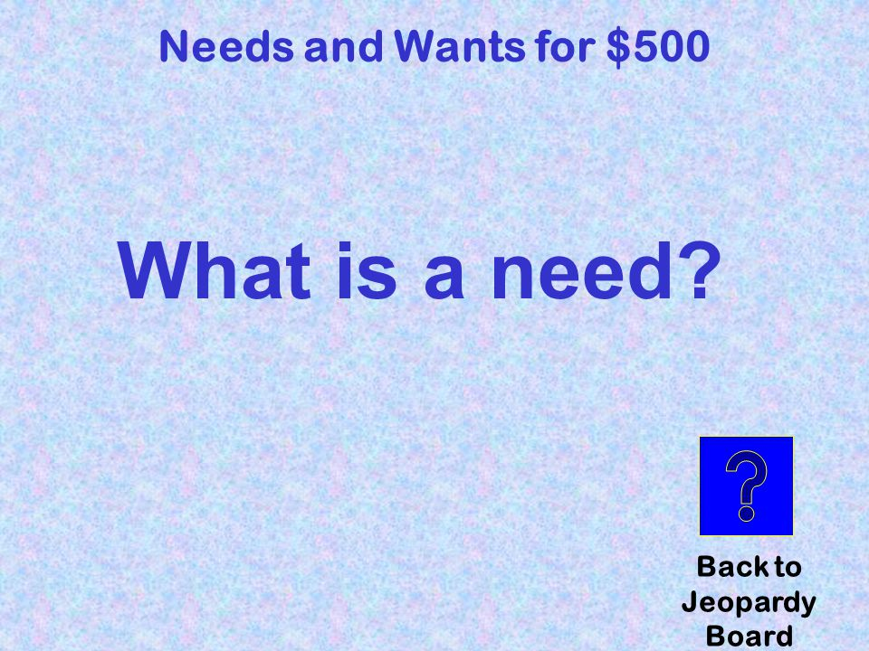 Shelter Needs and Wants for $500 Click here to check your answer