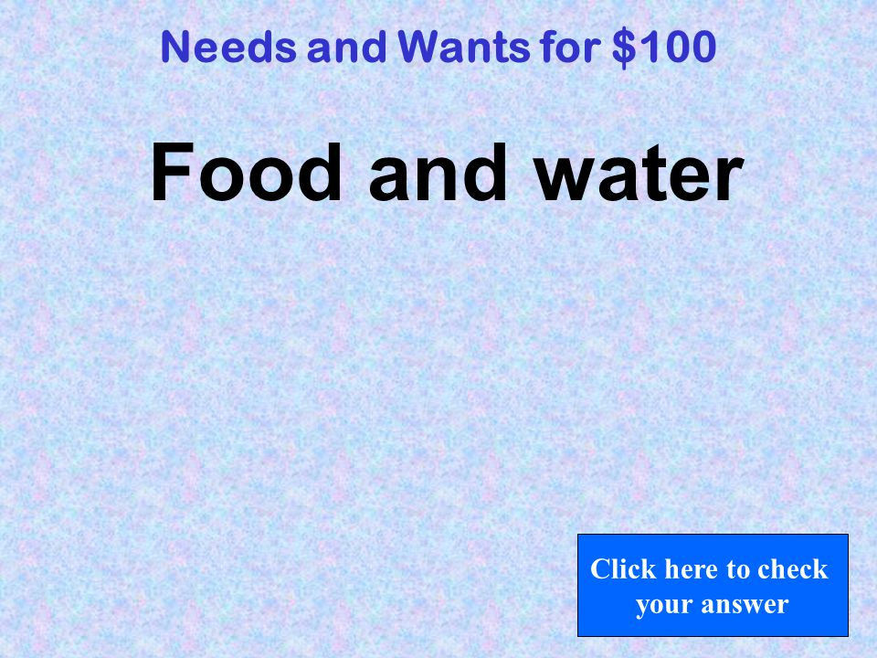 A job people do to help others. Goods and Services for $100 Click here to check your answer