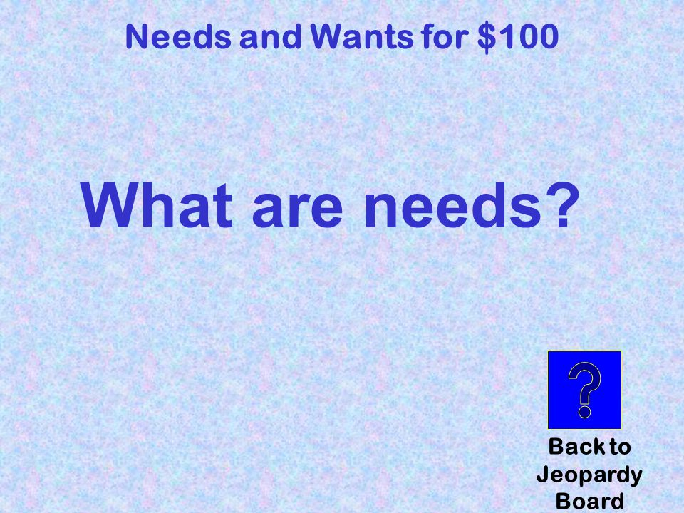 What is service? Back to Jeopardy Board Goods and Services for $100