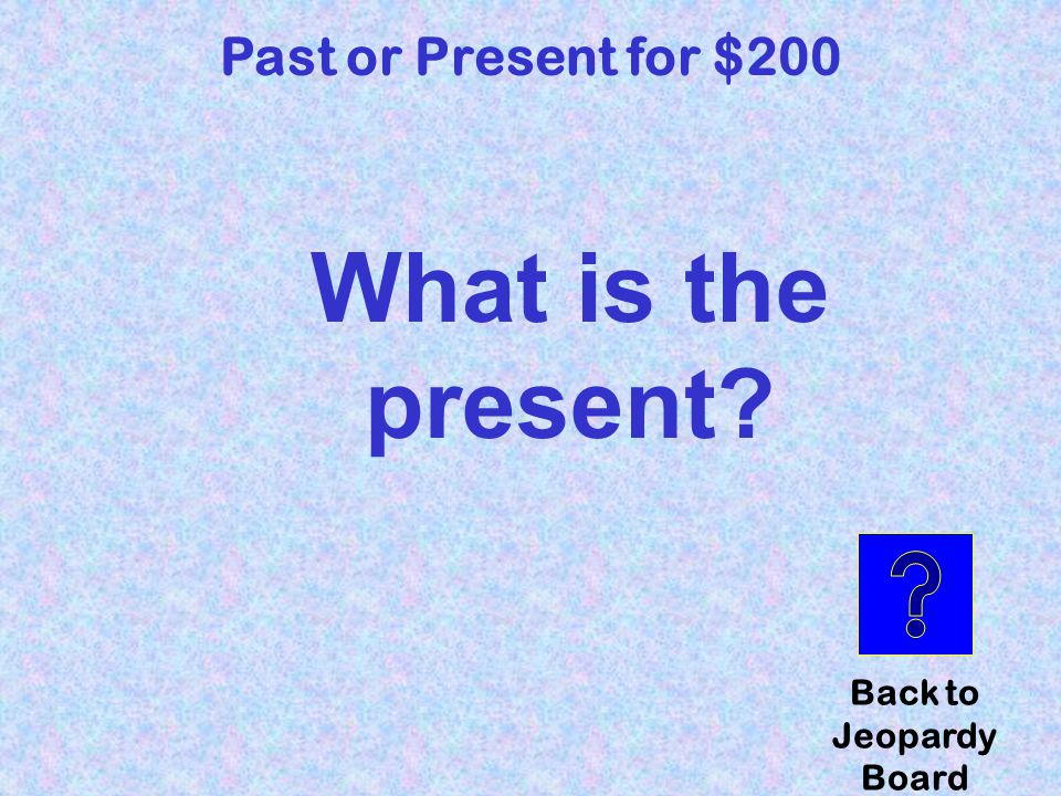 First grade Past or Present for $200 Click here to check your answer