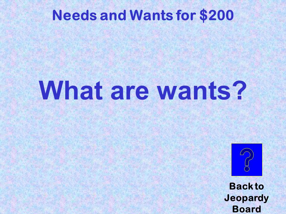 Needs and Wants for $200 toys Click here to check your answer