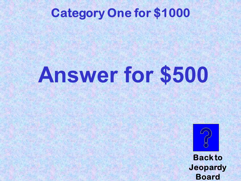 question Category Three for $1000 Click here to check your answer