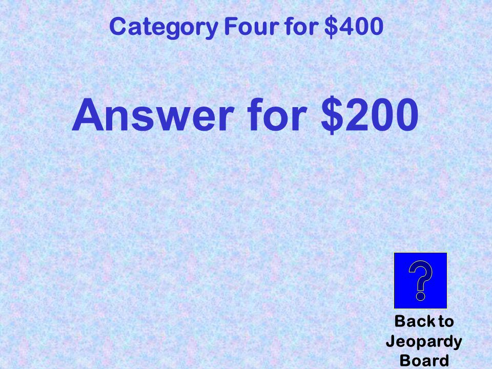 Category Four for $400 question Click here to check your answer