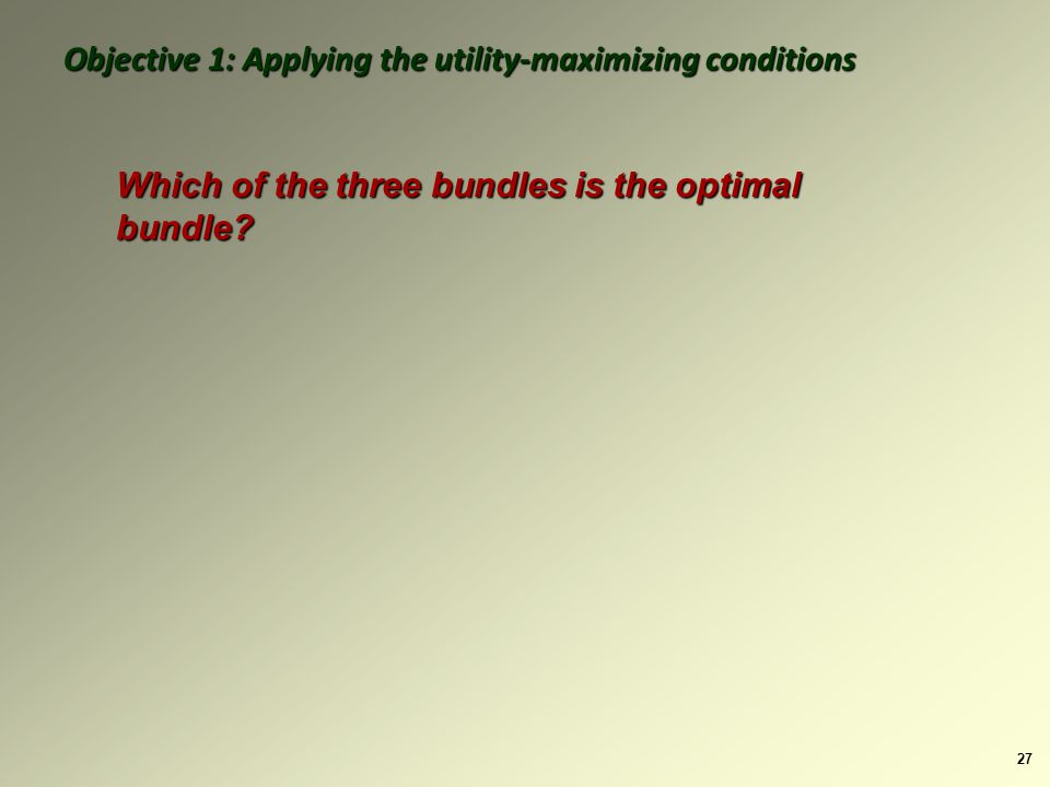 27 Which of the three bundles is the optimal bundle.