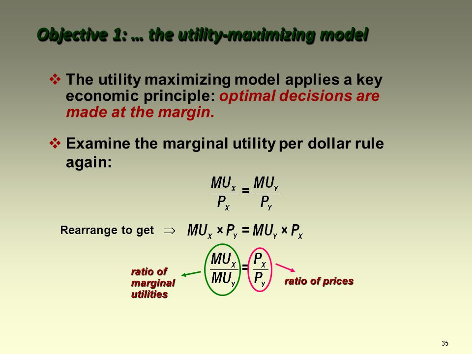 35 The utility maximizing model applies a key economic principle: optimal decisions are made at the margin.