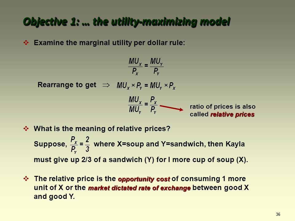 36 Examine the marginal utility per dollar rule: Rearrange to get relative prices ratio of prices is also called relative prices Objective 1: … the utility-maximizing model What is the meaning of relative prices.