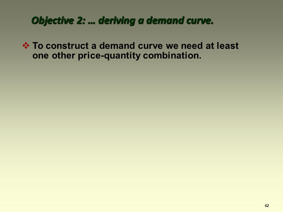 42 To construct a demand curve we need at least one other price-quantity combination.