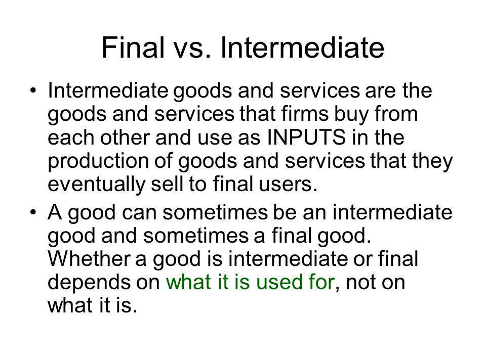 Measuring GDP: Value added approach Value added = value of firms output - value of intermediate goods bought from other firms