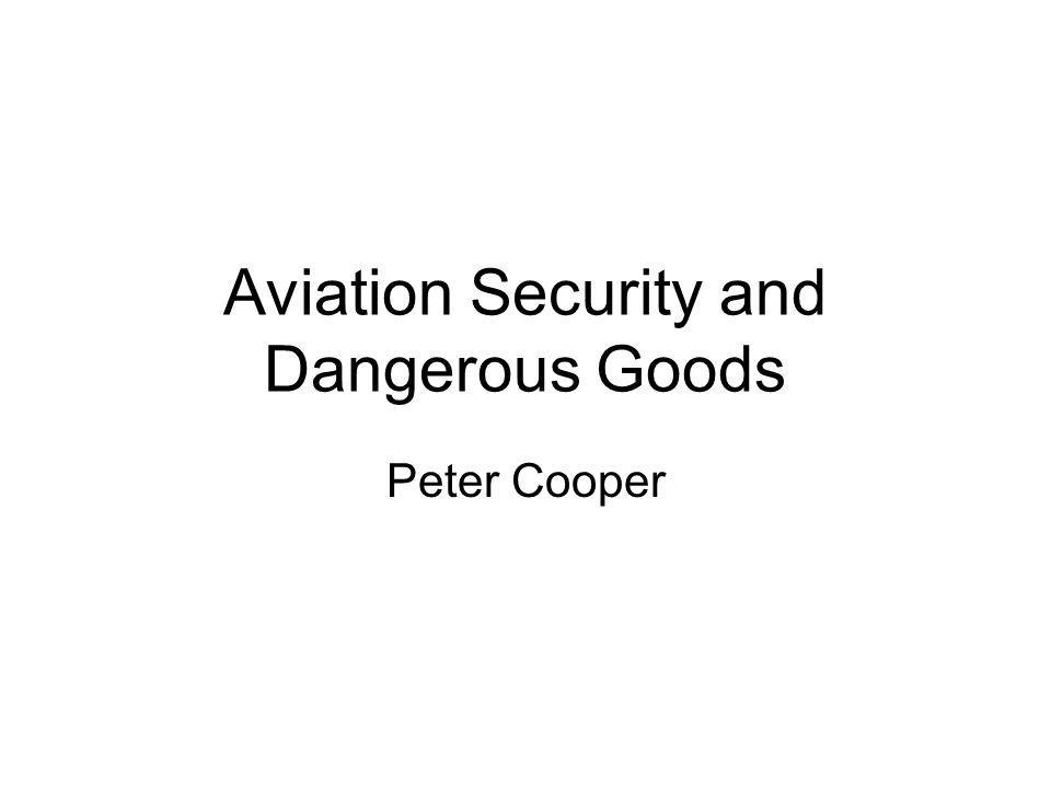 Aviation Security and Dangerous Goods Peter Cooper