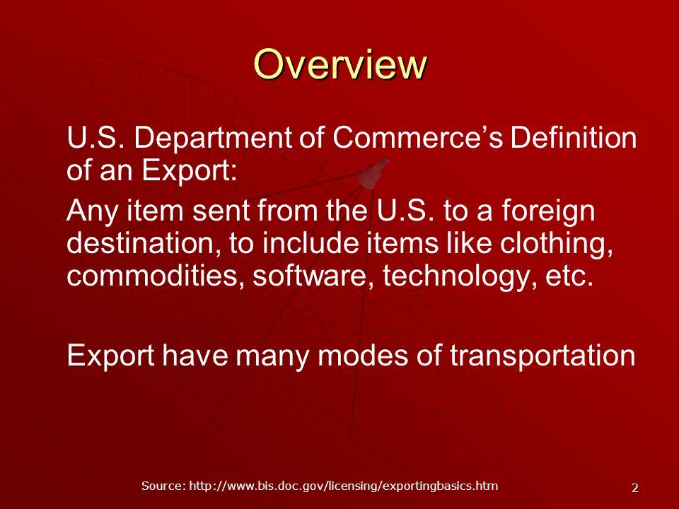 2 Overview U.S. Department of Commerces Definition of an Export: Any item sent from the U.S.