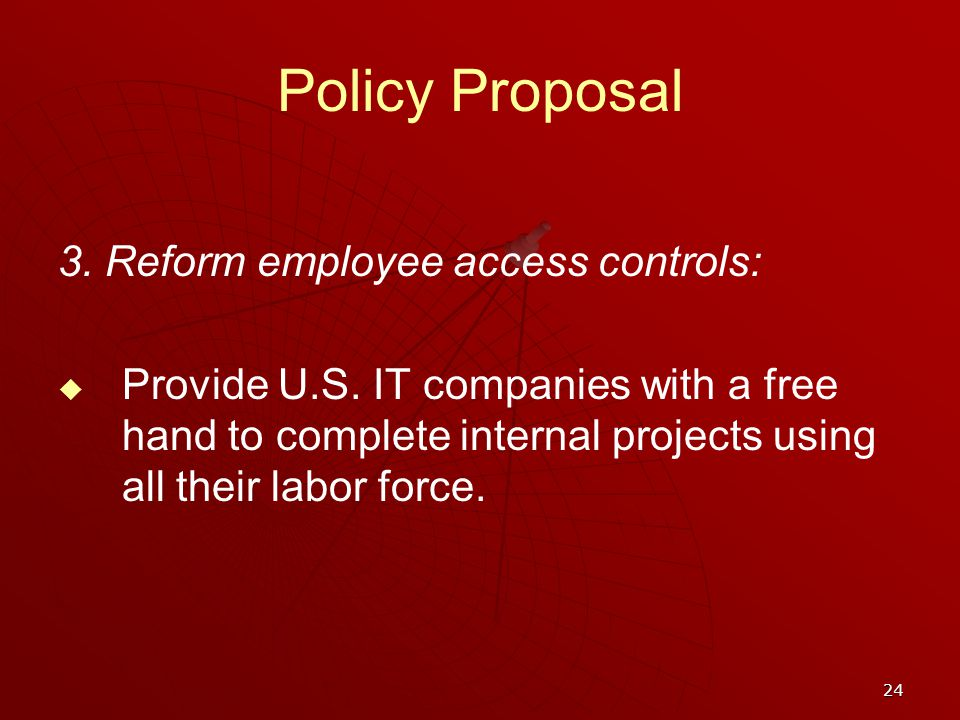 24 Policy Proposal 3. Reform employee access controls: Provide U.S.