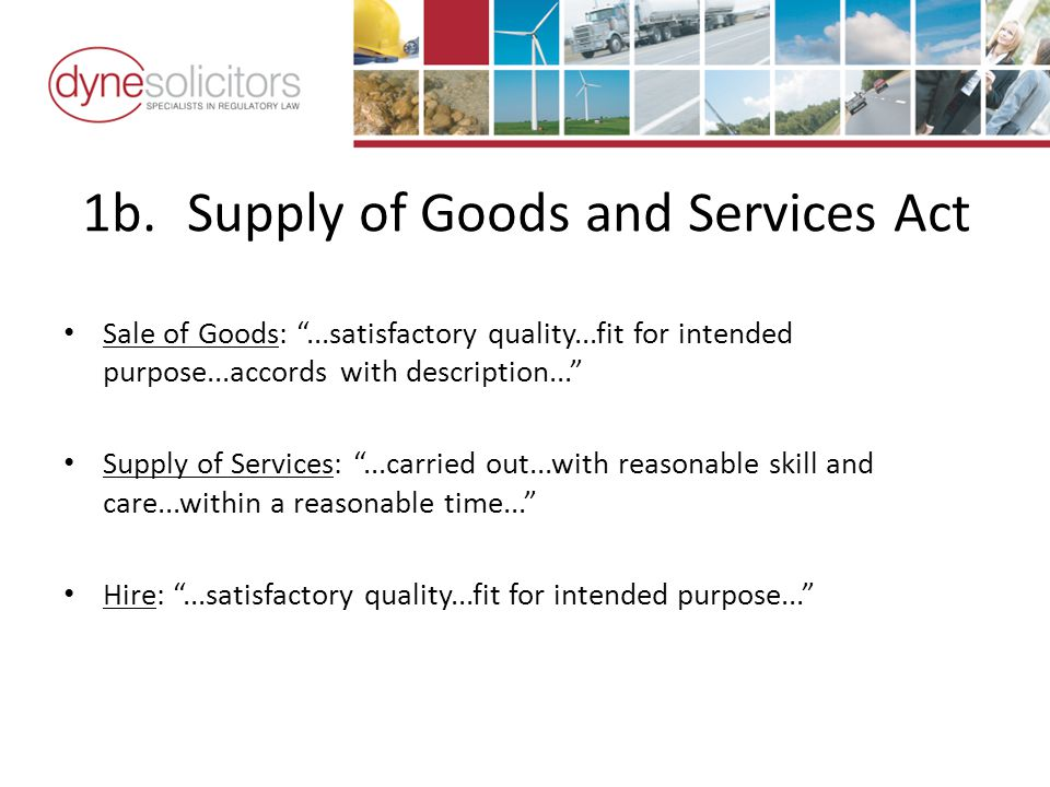 1b.Supply of Goods and Services Act Sale of Goods:...satisfactory quality...fit for intended purpose...accords with description...