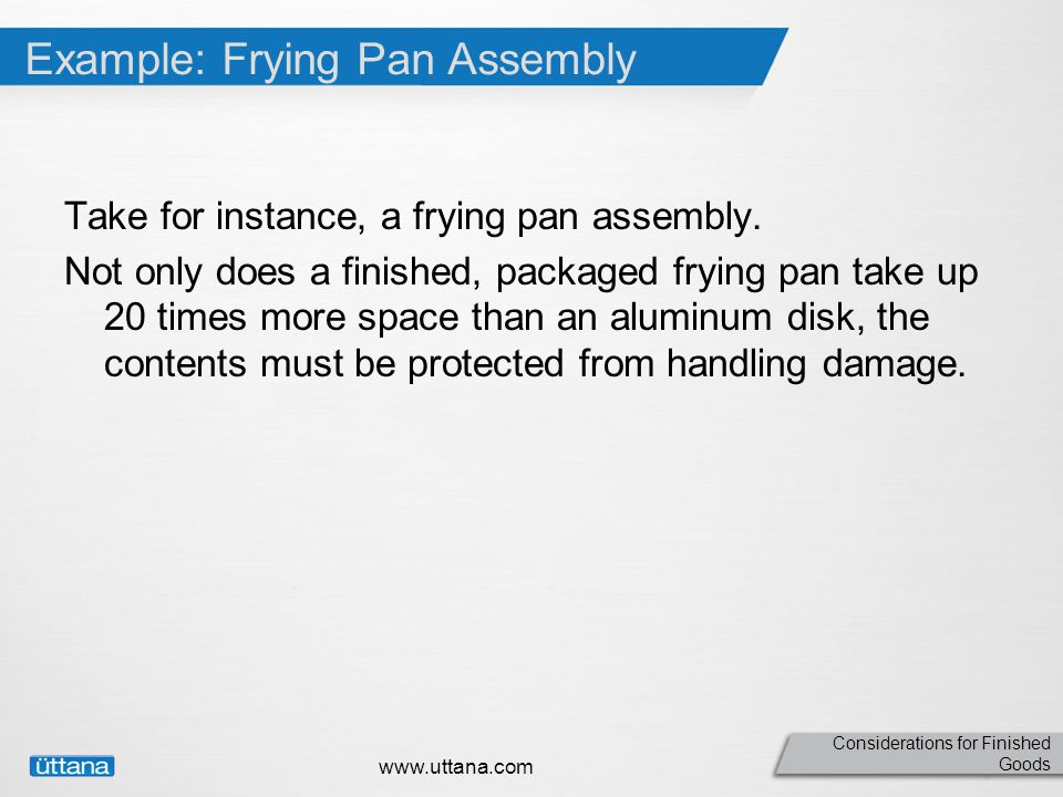 Considerations for Finished Goods Example: Frying Pan Assembly Take for instance, a frying pan assembly.