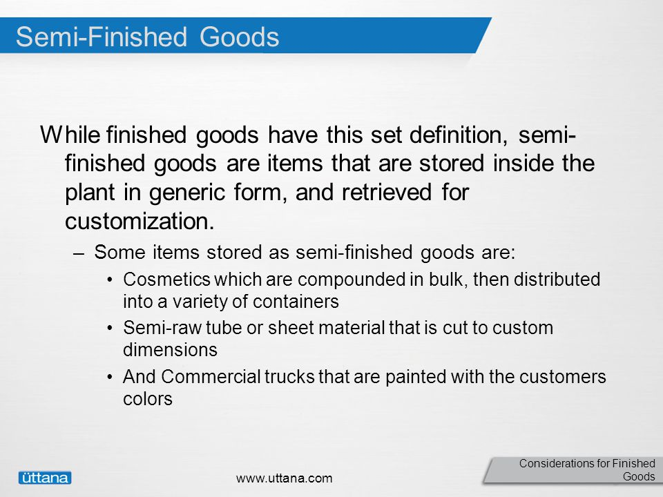 Considerations for Finished Goods Management Responsibility The difference between WIP and semi-finished goods is in the eye of the beholder.