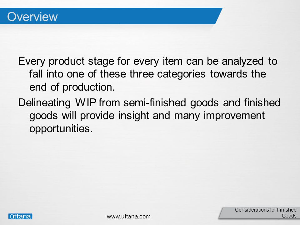Considerations for Finished Goods Overview Every product stage for every item can be analyzed to fall into one of these three categories towards the end of production.