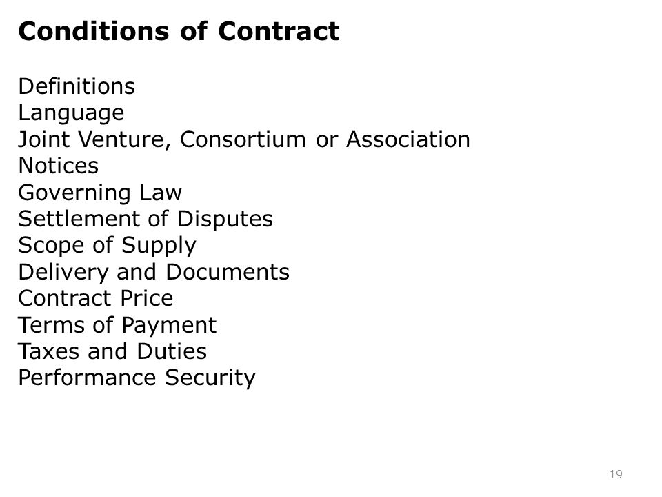 19 Conditions of Contract Definitions Language Joint Venture, Consortium or Association Notices Governing Law Settlement of Disputes Scope of Supply D