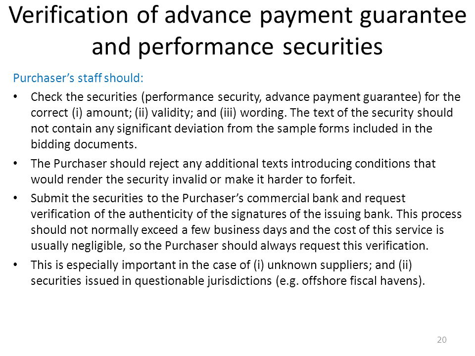 Verification of advance payment guarantee and performance securities 20 Purchasers staff should: Check the securities (performance security, advance p