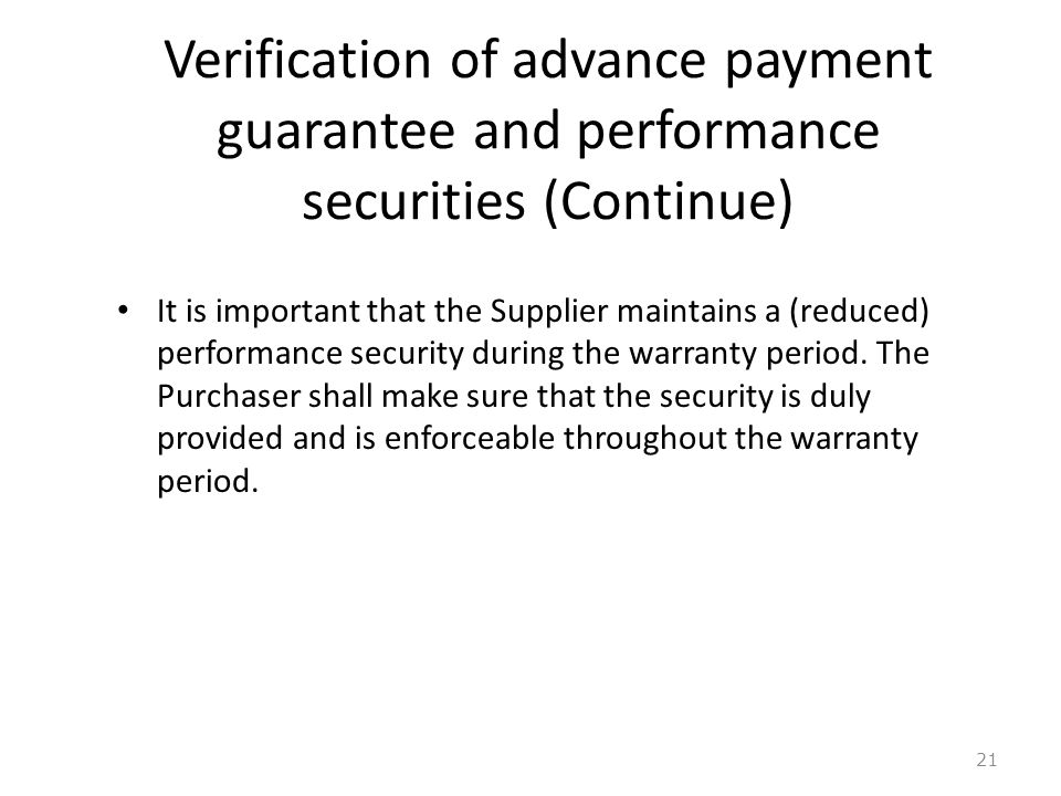 Verification of advance payment guarantee and performance securities (Continue) 21 It is important that the Supplier maintains a (reduced) performance