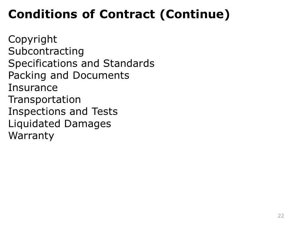22 Conditions of Contract (Continue) Copyright Subcontracting Specifications and Standards Packing and Documents Insurance Transportation Inspections