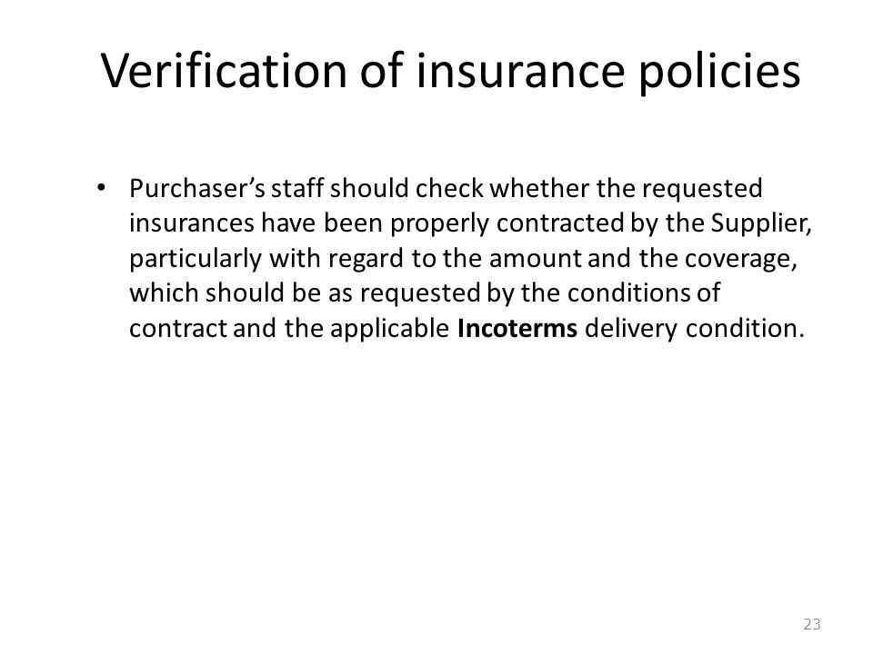 Verification of insurance policies 23 Purchasers staff should check whether the requested insurances have been properly contracted by the Supplier, pa